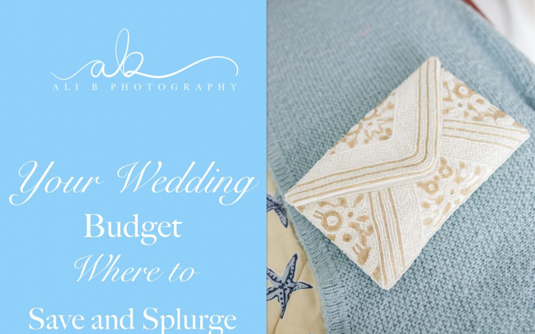 Your Wedding Budget   What to Save and Splurge on