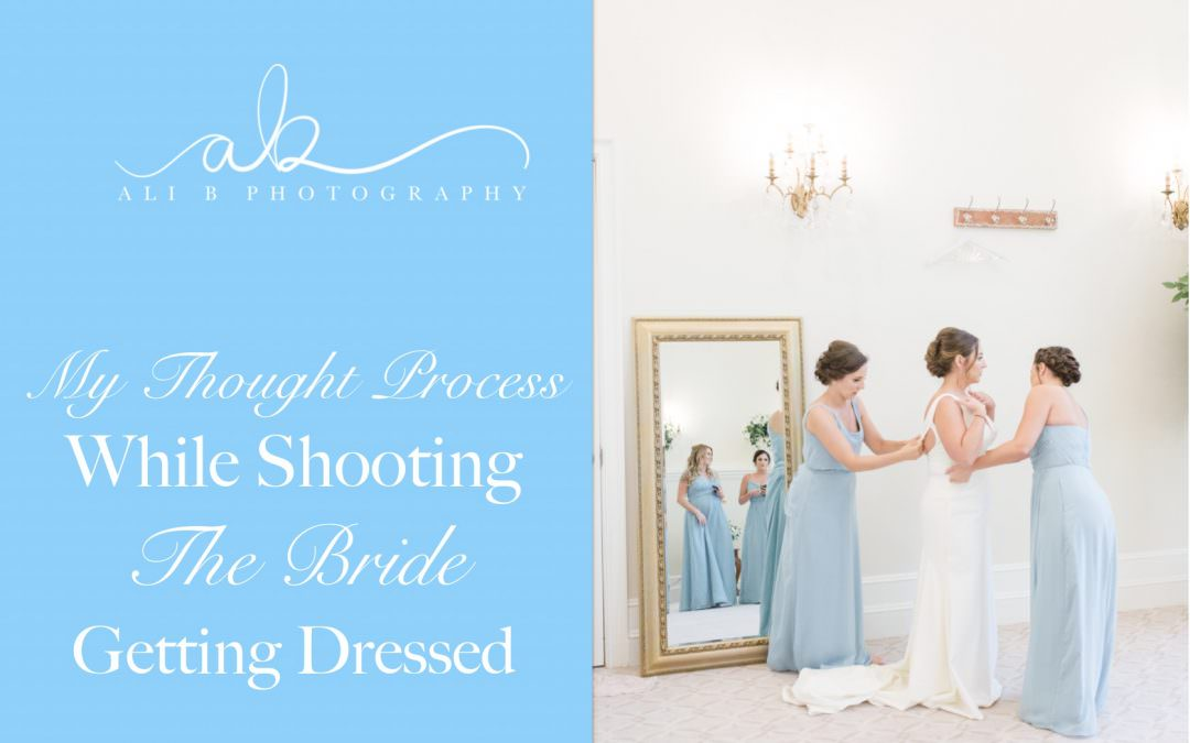THE BRIDE: Getting Ready | my thought process during these moments
